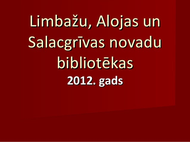 Limbažu, Alojas unLimbažu, Alojas un Salacgrīvas novaduSalacgrīvas novadu bibliotēkasbibliotēkas 2012. gads2012. gads