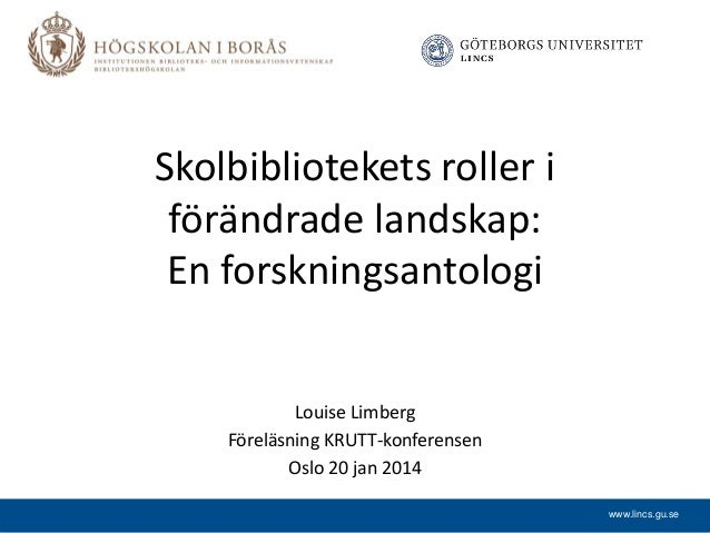 Skolbibliotekets roller i förändrade landskap: En forskningsantologi Louise Limberg Föreläsning KRUTT-konferensen Oslo 20 ...