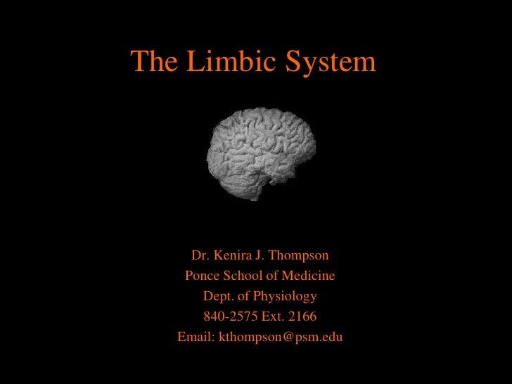 The Limbic System<br />Dr. Kenira J. Thompson<br />Ponce School of Medicine<br />Dept. of Physiology<br />840-2575 Ext. 21...