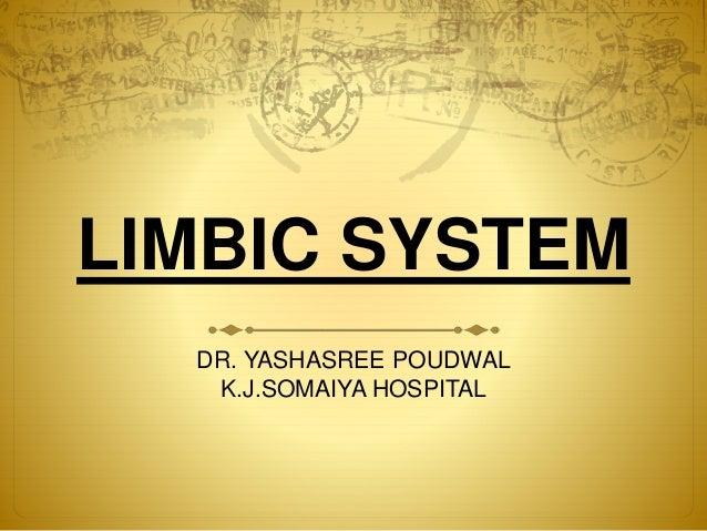 LIMBIC SYSTEM  DR. YASHASREE POUDWAL  K.J.SOMAIYA HOSPITAL