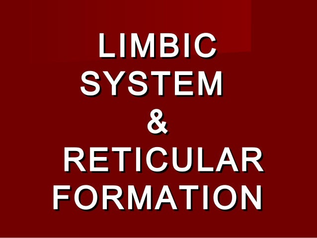 LIMBICLIMBIC SYSTEMSYSTEM && RETICULARRETICULAR FORMATIONFORMATION
