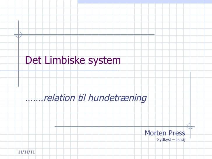 Det Limbiske system …… .relation til hundetræning Morten Press Sydkyst – Ishøj