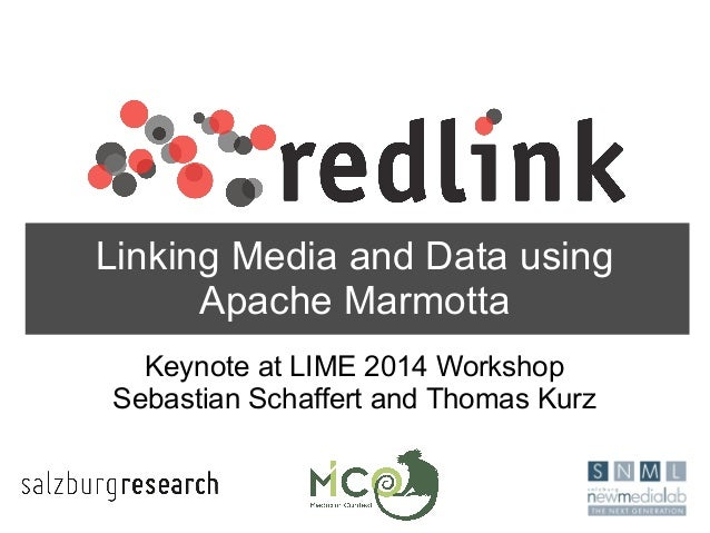 Linking Media and Data using Apache Marmotta Keynote at LIME 2014 Workshop Sebastian Schaffert and Thomas Kurz
