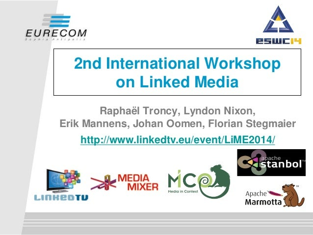 2nd International Workshop on Linked Media Raphaël Troncy, Lyndon Nixon, Erik Mannens, Johan Oomen, Florian Stegmaier http...