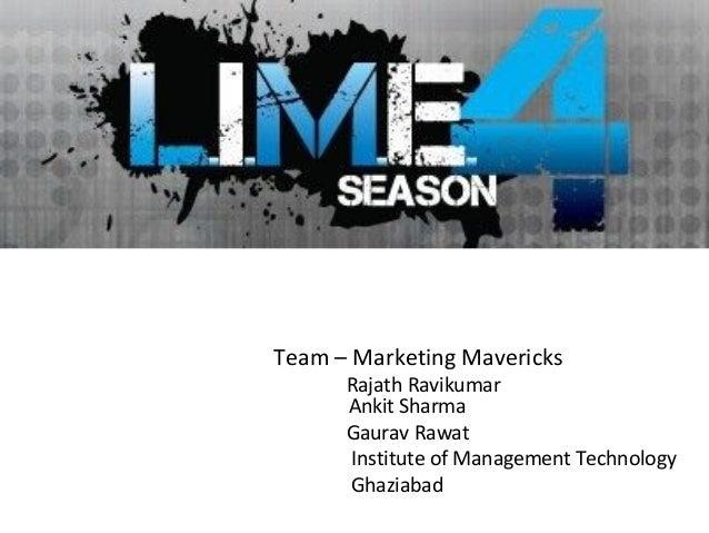 Team – Marketing Mavericks      Rajath Ravikumar      Ankit Sharma      Gaurav Rawat      Institute of Management Technolo...