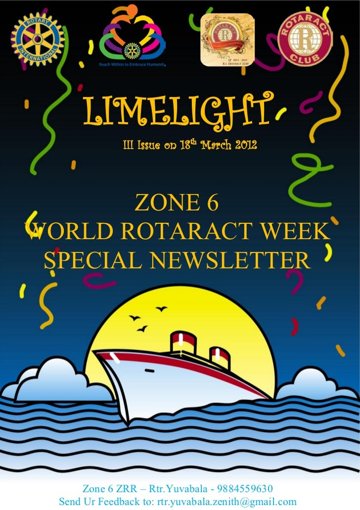 LIMELIGHT               III Issue on 18 th March 2012       ZONE 6WORLD ROTARACT WEEK SPECIAL NEWSLETTER       Zone 6 ZRR ...