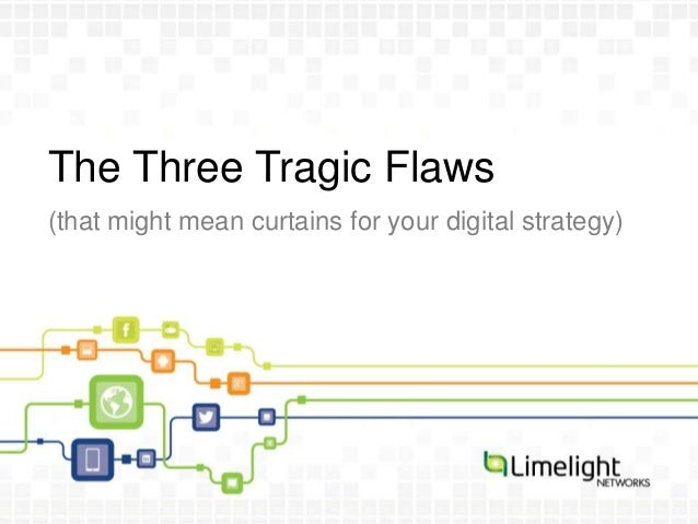 The Three Tragic Flaws(that might mean curtains for your digital strategy)