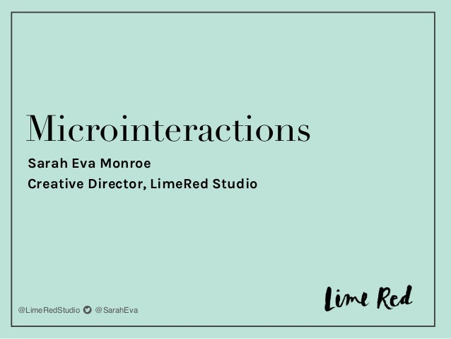 @LimeRedStudio t @SarahEva Microinteractions Sarah Eva Monroe Creative Director, LimeRed Studio