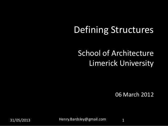 31/05/2013 Henry.Bardsley@gmail.com 1Defining StructuresSchool of ArchitectureLimerick University06 March 2012