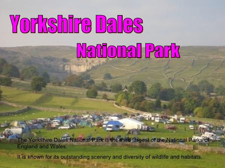 Yorkshire Dales National Park The Yorkshire Dales National Park is the third largest of the National Parks of England and ...