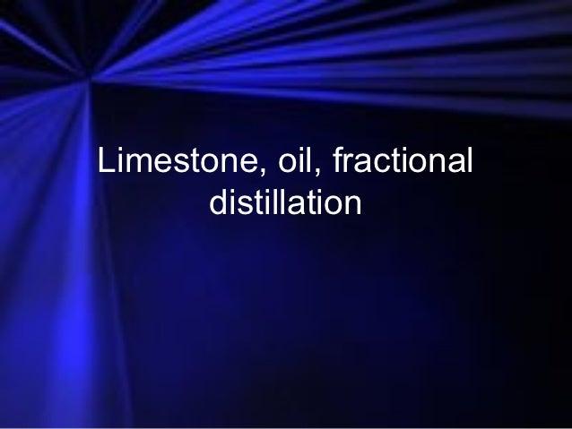 Limestone, oil, fractional      distillation