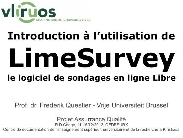 Introduction à l'utilisation de  LimeSurvey le logiciel de sondages en ligne Libre Prof. dr. Frederik Questier - Vrije Uni...