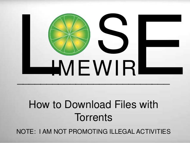 SIMEWIR__________________________ How to Download Files with Torrents NOTE: I AM NOT PROMOTING ILLEGAL ACTIVITIES