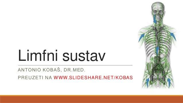 Limfni sustav ANTONIO KOBAŠ, DR.MED.  PREUZETI NA WWW.SLIDESHARE.NET/KOBAS