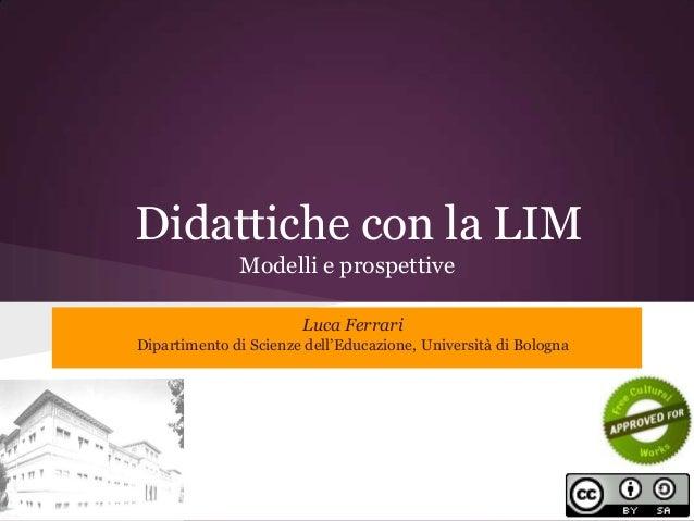 Didattiche con la LIM              Modelli e prospettive                       Luca FerrariDipartimento di Scienze dell'Ed...