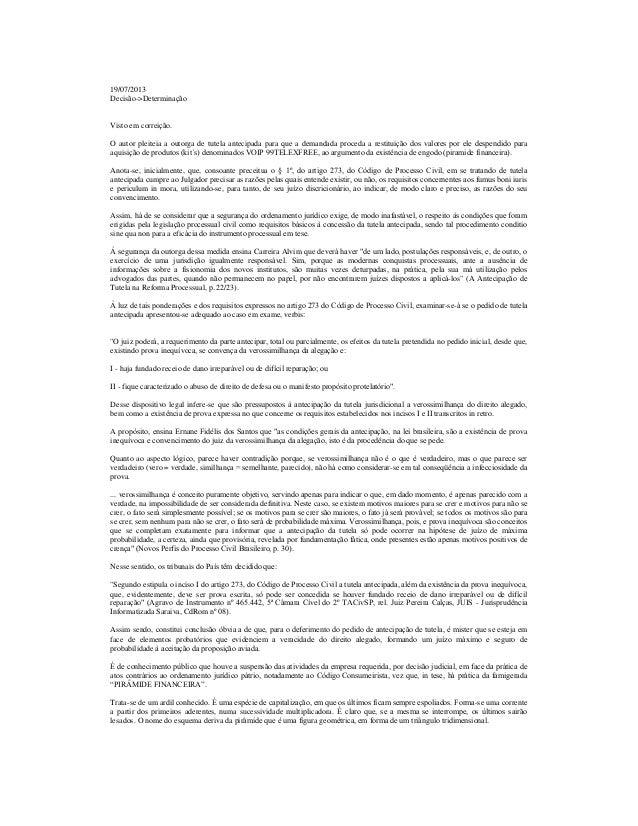 19/07/2013 Decisão->Determinação Visto em correição. O autor pleiteia a outorga de tutela antecipada para que a demandada ...