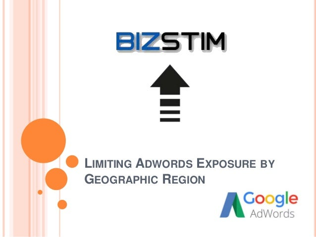 LIMITING ADWORDS EXPOSURE BY GEOGRAPHIC REGION