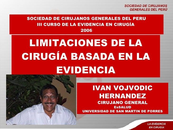 SOCIEDAD DE CIRUJANOS GENERALES DEL PERU    III CURSO DE LA EVIDENCIA EN CIRUGÍA                     2006    LIMITACIONES ...