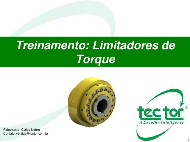 1 Treinamento: Limitadores de Torque Palestrante: Carlos Nobre Contato: vendas@tector.com.br