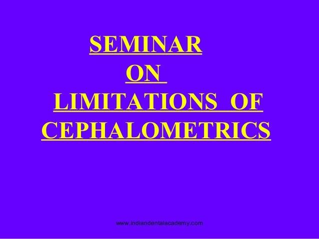 SEMINAR ON LIMITATIONS OF CEPHALOMETRICS www.indiandentalacademy.com