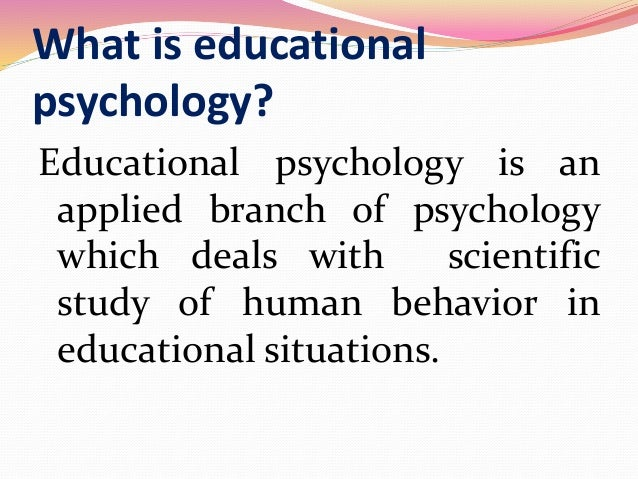 nature of educational psychology Contributors are all qualified educational psychologists, and the production of   7: the changing nature of assessment by educational psychologists: yesterday,.