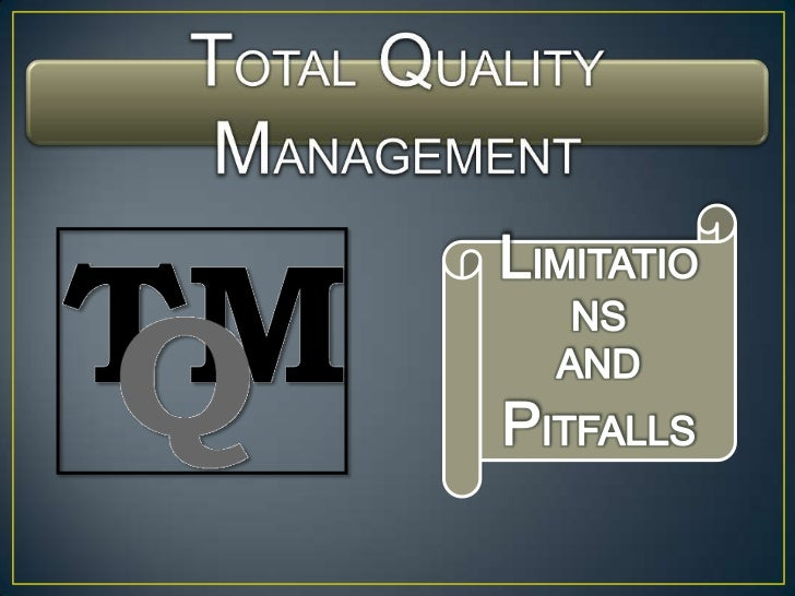 TOTAL QUALITY MANAGEMENT<br />LIMITATIONS<br />AND<br />PITFALLS<br />