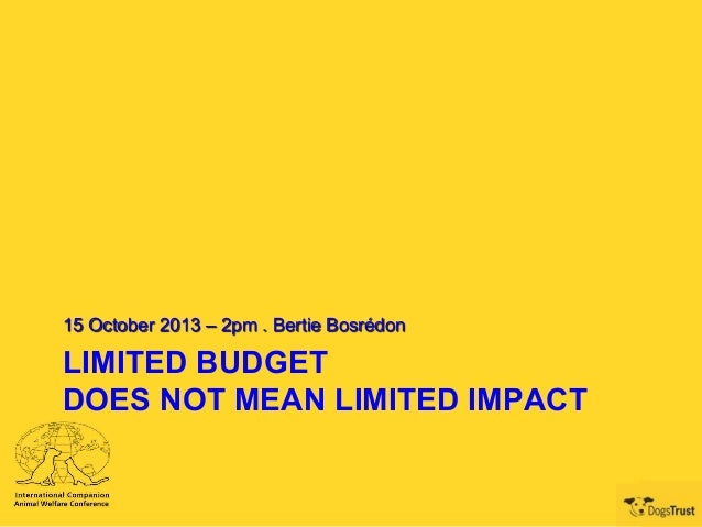 15 October 2013 – 2pm . Bertie Bosrédon  LIMITED BUDGET DOES NOT MEAN LIMITED IMPACT
