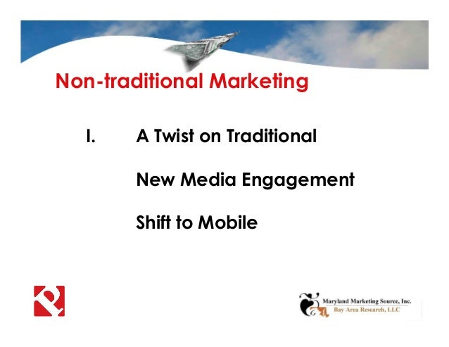 Non-traditional Marketing I. A Twist on Traditional New Media Engagement Shift to Mobile