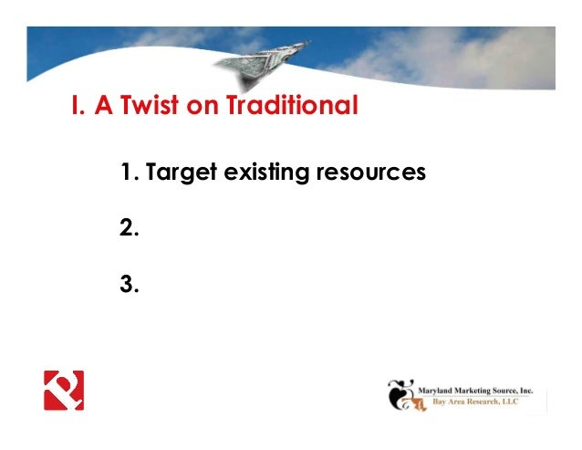 I. A Twist on Traditional 1. Target existing resources 2. 3.