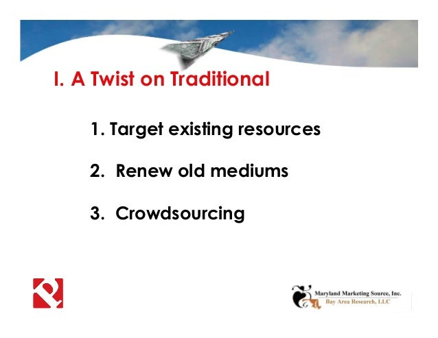 I. A Twist on Traditional 1. Target existing resources 2. Renew old mediums 3. Crowdsourcing
