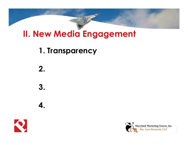 II. New Media Engagement 1. Transparency 2. 3. 4.