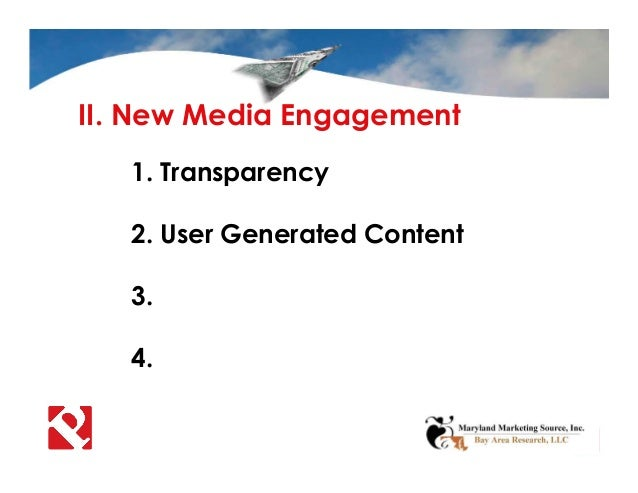 II. New Media Engagement 1. Transparency 2. User Generated Content 3. 4.