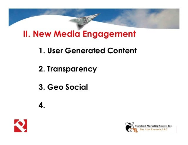 II. New Media Engagement 1. User Generated Content 2. Transparency 3. Geo Social 4.