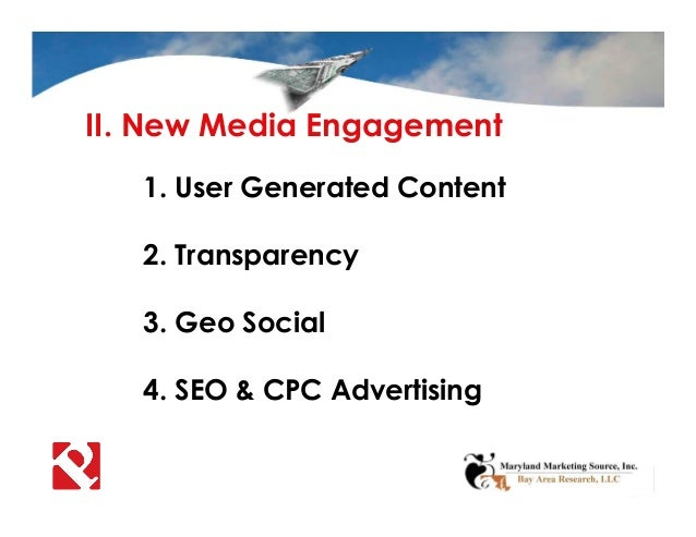 II. New Media Engagement 1. User Generated Content 2. Transparency 3. Geo Social 4. SEO & CPC Advertising