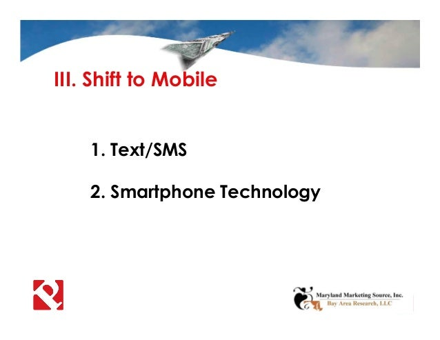 III. Shift to Mobile 1. Text/SMS 2. Smartphone Technology