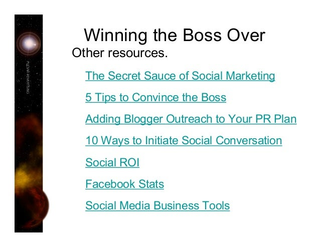Winning the Boss Over Other resources. The Secret Sauce of Social Marketing 5 Tips to Convince the Boss Adding Blogger Out...