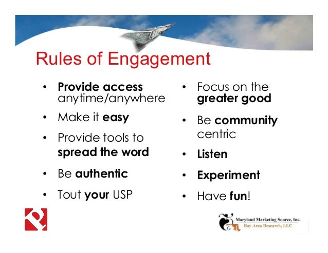 Rules of Engagement • Provide access anytime/anywhere • Make it easy • Provide tools to spread the word • Be authentic • T...