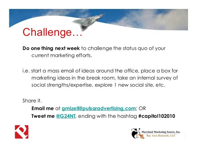 Challenge… Do one thing next week to challenge the status quo of your current marketing efforts. i.e. start a mass email o...