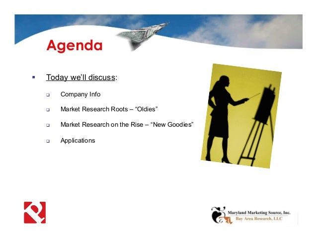 """ Today we'll discuss:  Company Info  Market Research Roots – """"Oldies""""  Market Research on the Rise – """"New Goodies""""  A..."""