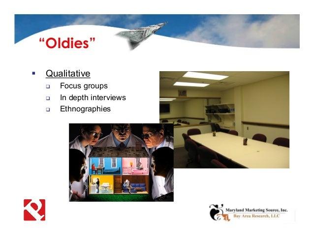 " Qualitative  Focus groups  In depth interviews  Ethnographies ""Oldies"""