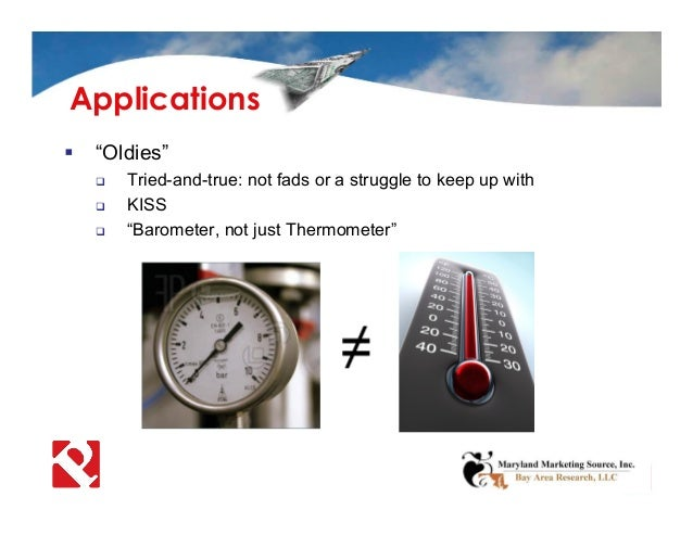 """ """"Oldies""""  Tried-and-true: not fads or a struggle to keep up with  KISS  """"Barometer, not just Thermometer"""" Applications"""