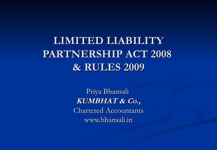 LIMITED LIABILITY PARTNERSHIP ACT 2008      & RULES 2009         Priya Bhansali      KUMBHAT & Co.,     Chartered Accounta...