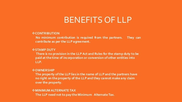 BENEFITS OF LLP CONTRIBUTION No minimum contribution is required from the partners. They can contribute as per the LLP ag...