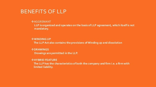 BENEFITS OF LLP AGGREMANT LLP is organized and operates on the basis of LLP agreement, which itself is not mandatory. WI...
