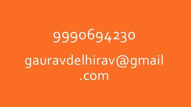 9990694230 gauravdelhirav@gmail .com