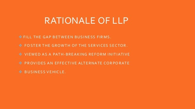 RATIONALE OF LLP  FILL THE GAP BETWEEN BUSINESS FIRMS.  FOSTER THE GROWTH OF THE SERVICES SECTOR.  VIEWED AS A PATH-BRE...