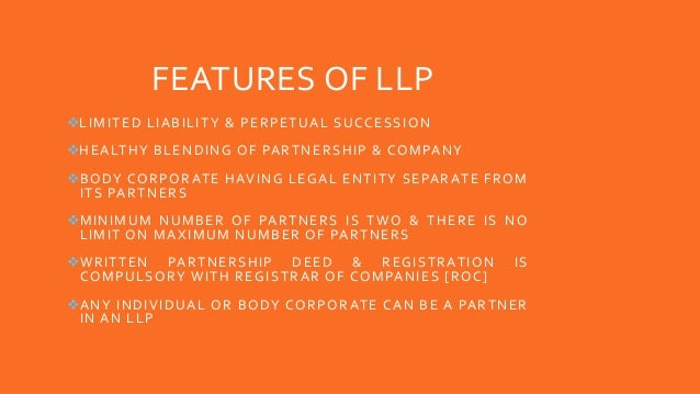 FEATURES OF LLP LIMITED LIABILITY & PERPETUAL SUCCESSION HEALTHY BLENDING OF PARTNERSHIP & COMPANY BODY CORPORATE HAVIN...