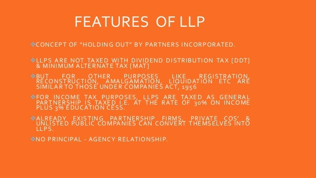 """FEATURES OF LLP CONCEPT OF """"HOLDING OUT"""" BY PARTNERS INCORPORATED. LLPS ARE NOT TAXED WITH DIVIDEND DISTRIBUTION TAX [DD..."""