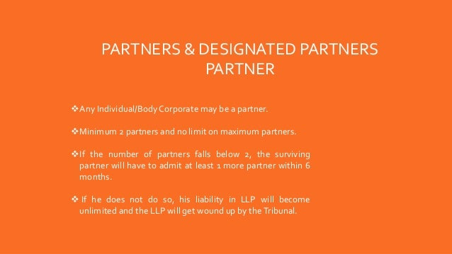 Any Individual/Body Corporate may be a partner. Minimum 2 partners and no limit on maximum partners. If the number of p...