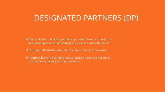 Every limited liability partnership shall have at least two designated partners (both individuals, atleast 1 Indian Resid...